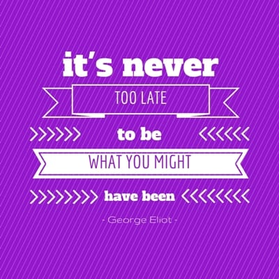 it's never too late to be what you might have been (1)