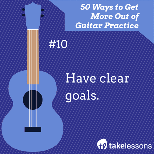 10: 50 Ways to Get More Out of Guitar Practice