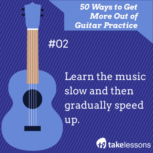 2: 50 Ways to Get More Out of Guitar Practice