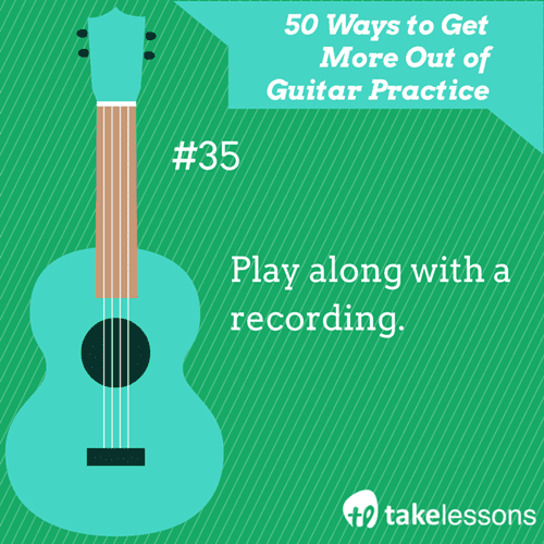 35: 50 Ways to Get More Out of Guitar Practice