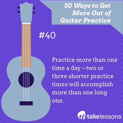 40: 50 Ways to Get More Out of Guitar Practice