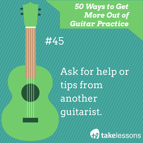 45: 50 Ways to Get More Out of Guitar Practice