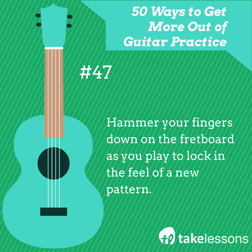 47: 50 Ways to Get More Out of Guitar Practice