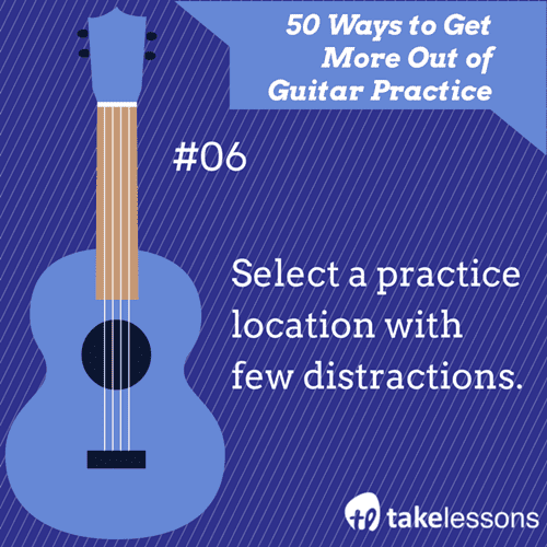 6: 50 Ways to Get More Out of Guitar Practice