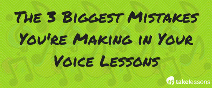 The 3 Biggest Mistakes You're Making in Your Voice Lessons