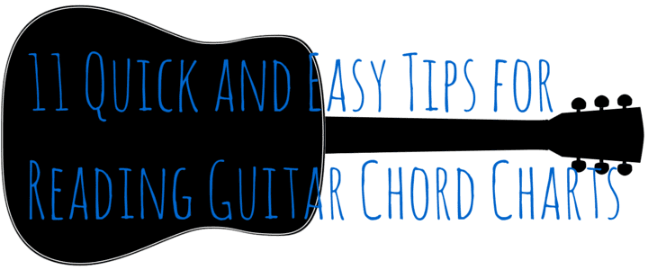 11 Quick and Easy Tips for Reading Guitar Chord Charts HEADER