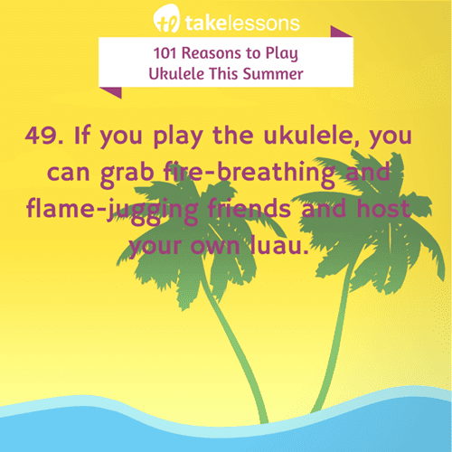 101 Reasons To Play Ukulele This Summer