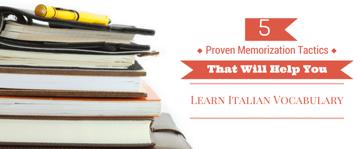 5 Proven Memorization Tactics That Will Help You Learn Italian Vocabulary