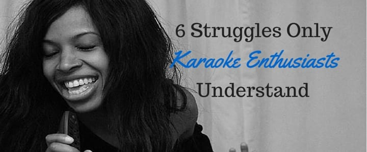 6 Struggles Only Karaoke Enthusiasts Will Understand