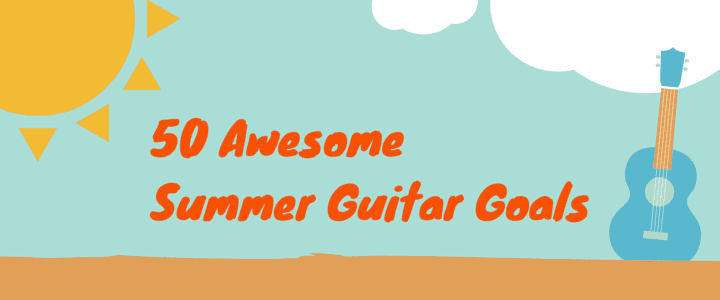 50 Awesome Summer Guitar Goals