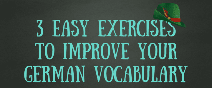 3 Easy Exercises to Help Improve Your German Vocabulary