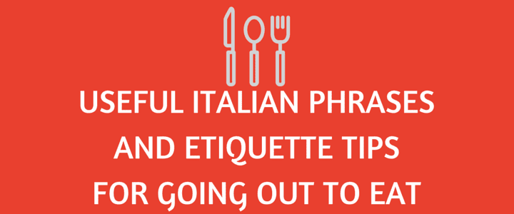 Useful Italian Phrases and Etiquette Tips for Going Out to Eat