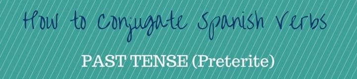 Past Tense (Preterite) Conjugation: How to Conjugate Spanish Verbs