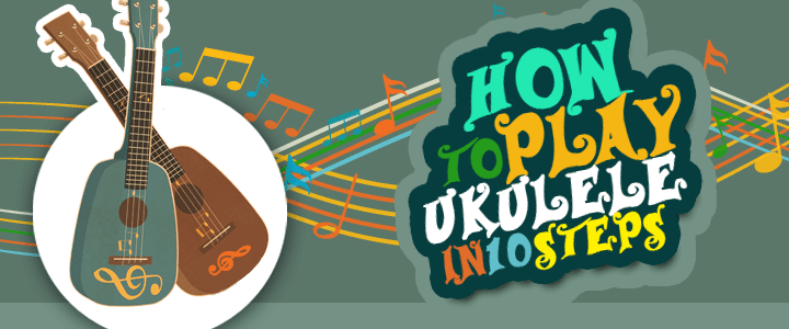 Infographic: How to Play Ukulele in 10 Steps