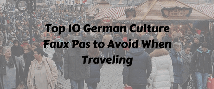 Top 10 German Culture Faux Pas to Avoid When Traveling
