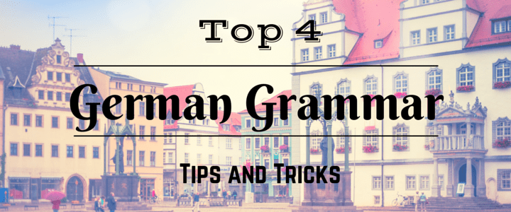 Top 4 German Grammar Tips and Tricks