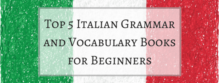 Top 5 Italian Grammar and Vocabulary Books for Beginners