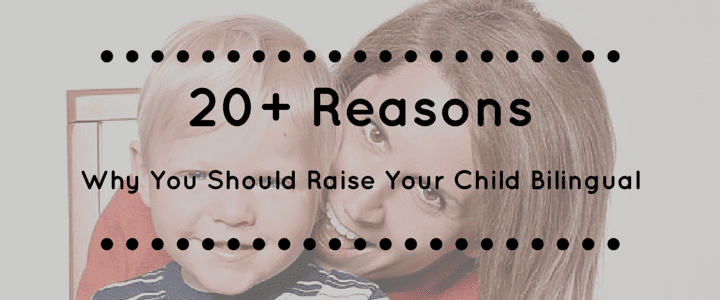20+ Reasons Why You Should Raise Your Child Bilingual