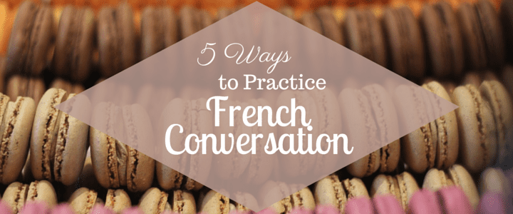 5 Ways to Practice French Conversation