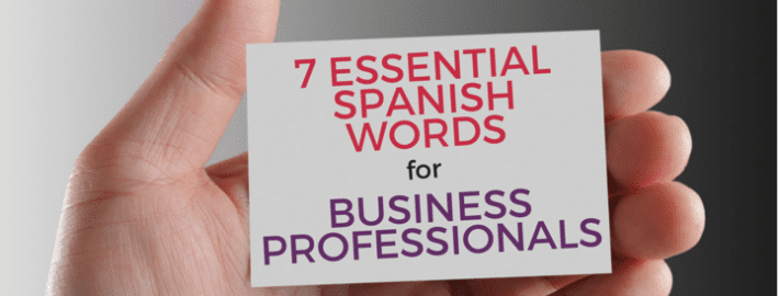 header 7 Essential Spanish Words for Business Professionals
