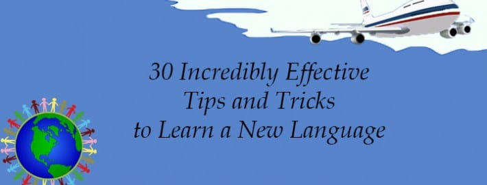 30 Incredibly Effective Tips and Tricks to Learn a New Language