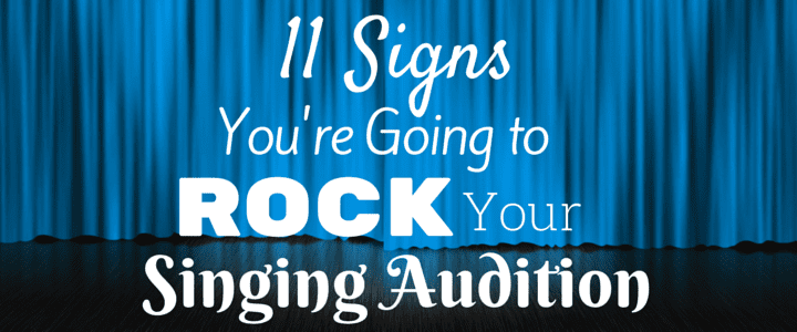11 Signs You're Going to Rock Your Singing Audition
