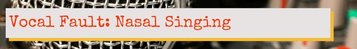 Vocal Fault: Nasal Singing