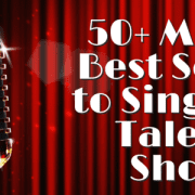 50+ MORE Best Songs to Sing at A Talent Show