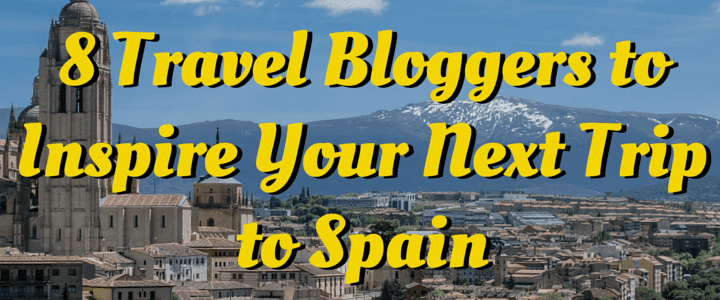 5 Travel Bloggers to Inspire Your Next Trip to Spain