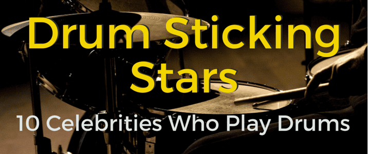 Drum Sticking Stars: 10 Celebrities Who Play Drums