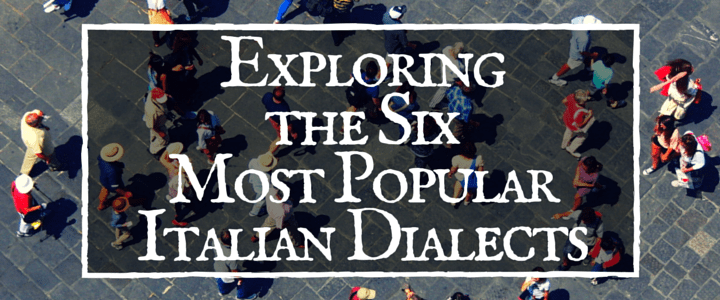 Exploring the Six Most Popular Italian Dialects