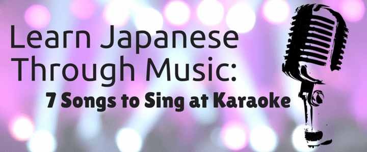 Learn Japanese Through Music: 7 Fun Songs to Sing at Karaoke