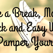 Take a Break, Moms! Quick and Easy Ways to Pamper Yourself