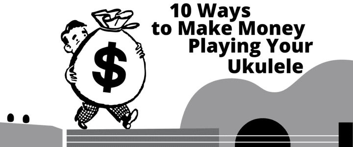 Ukulele Gigs: 10 Ways to Make Money Playing Your Ukulele