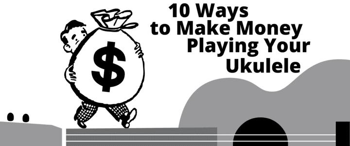 10 Ways to Make Money Playing Your Ukulele