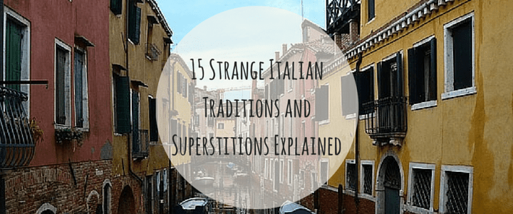 15 Strange Italian Traditions And Superstitions Explained