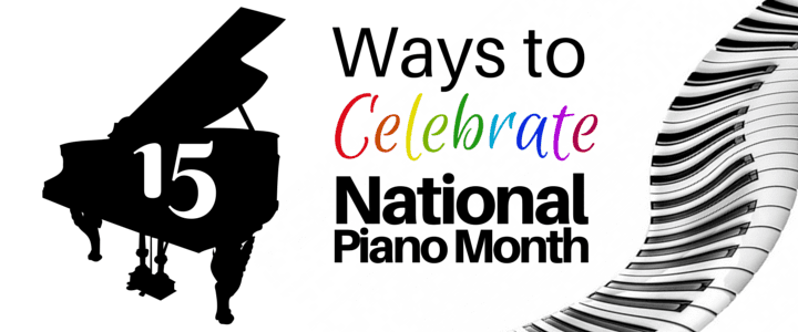 15 Fun Ways to Celebrate National Piano Month