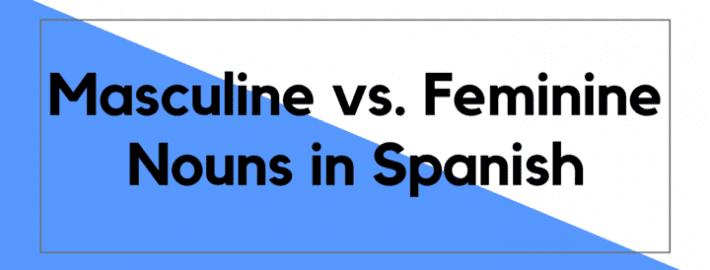 Masculine vs. Feminine Nouns in Spanish