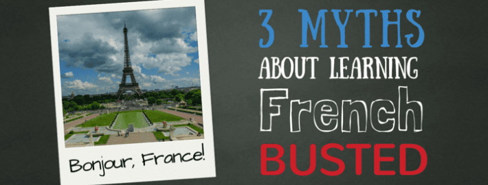 3 Myths About Learning French - BUSTED