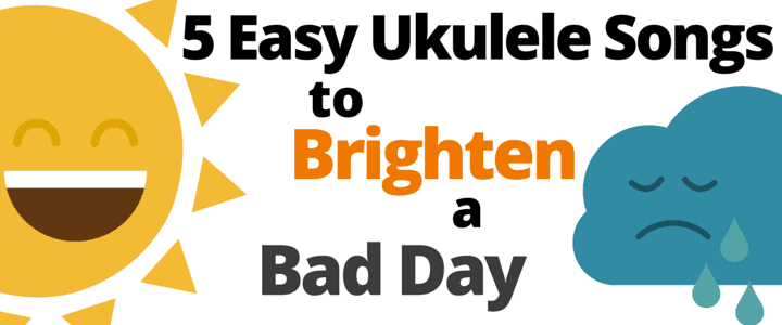 5 Easy Ukulele Songs to Brighten a Bad Day