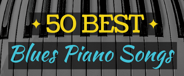 50 Best Blues Piano Songs (+ Steps to Play the Blues