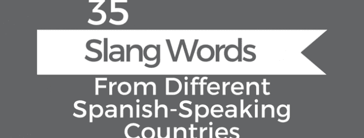 35 Slang Words From Different Spanish-Speaking Countries
