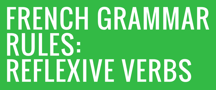 French Grammar Rules: Reflexive Verbs