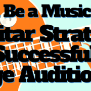 Wanna Be a Music Major- 10 Guitar Strategies for a Successful College Audition