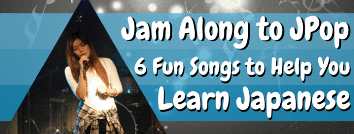Jam Along to JPop- 6 Fun Songs to Help You Learn Japanese