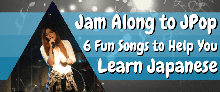 Jam Along to JPop: 6 Fun Songs to Help You Learn Japanese