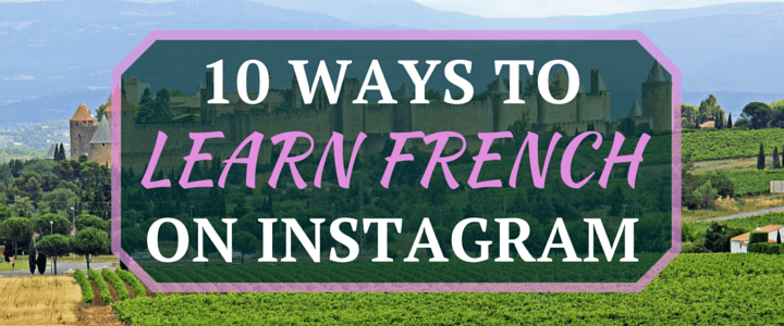 Follow These Accounts: 10 Ways to Learn French on Instagram