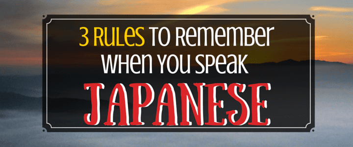 3 Rules to Remember When You Speak Japanese