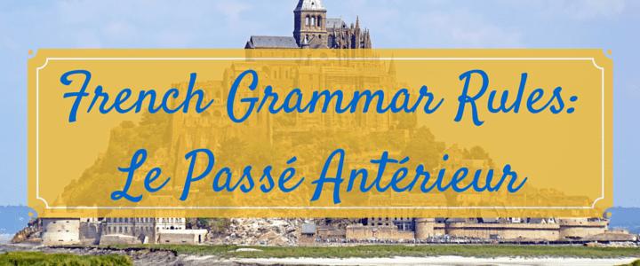French Verbs and Grammar: Le Passé Antérieur
