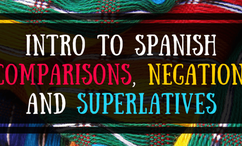 Intro to Spanish Comparisons, Negation, and Superlatives